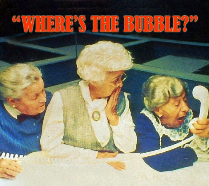 SO, WHERE'S THE BUBBLE?